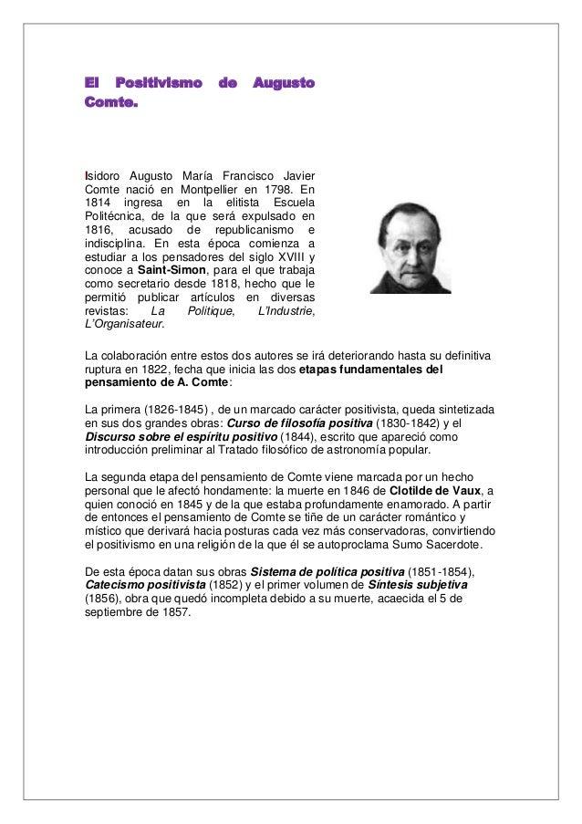 El Positivismo Comte.  de  Augusto  Isidoro Augusto María Francisco Javier Comte nació en Montpellier en 1798. En 1814 ing...
