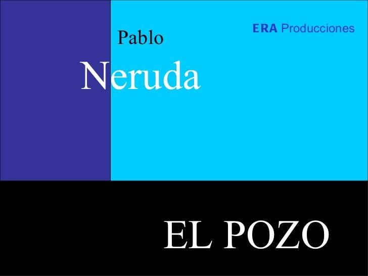 Pablo Neruda ERA   Producciones EL POZO
