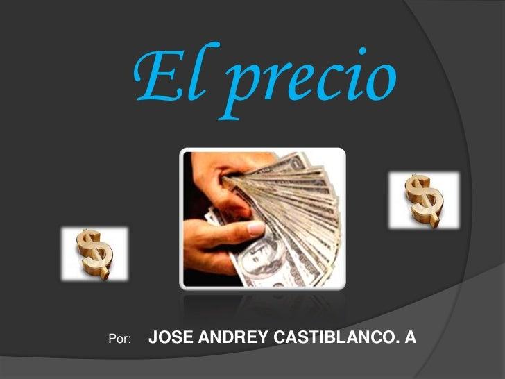 El precio<br />Por:     JOSE ANDREY CASTIBLANCO. A<br />