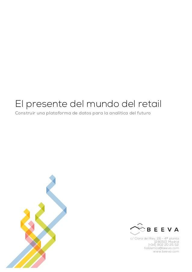 El presente del mundo del retail Construir una plataforma de datos para la analítica del futuro c/ Clara del Rey, 26 - 4ª ...