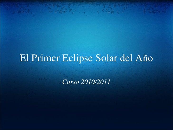 El Primer Eclipse Solar del Año Curso 2010/2011