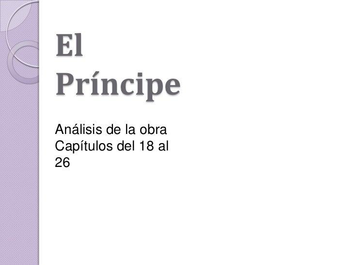 El Príncipe<br />Análisis de la obra Capítulos del 18 al 26<br />