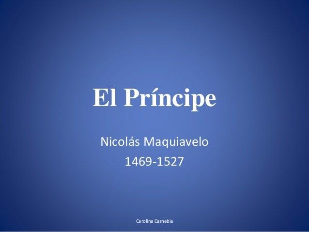 Carolina Carnebia El Príncipe Nicolás Maquiavelo 1469-1527
