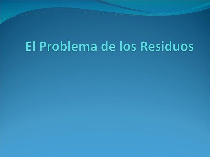 El problema de los residuos (Luis Prada, Javier Barco, Javier Morales)
