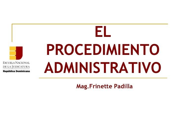 ELPROCEDIMIENTOADMINISTRATIVO   Mag.Frinette Padilla