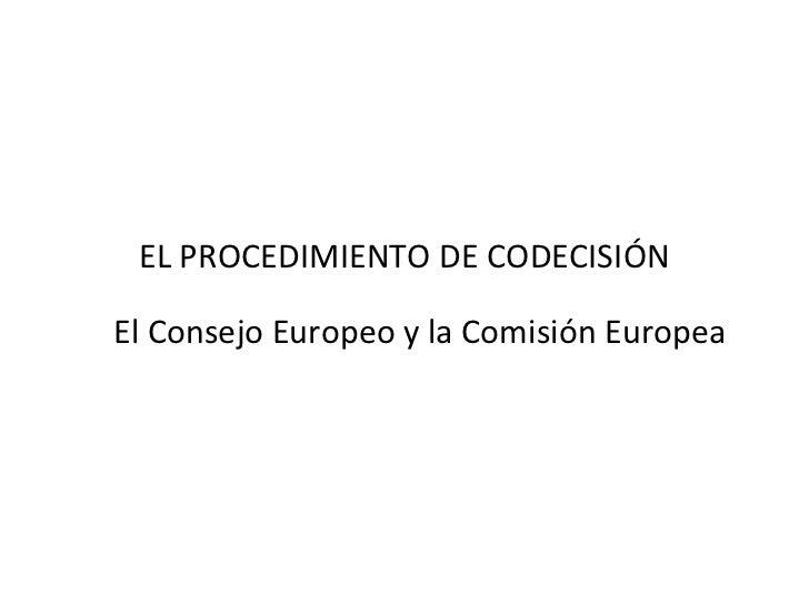 EL PROCEDIMIENTO DE CODECISIÓNEl Consejo Europeo y la Comisión Europea