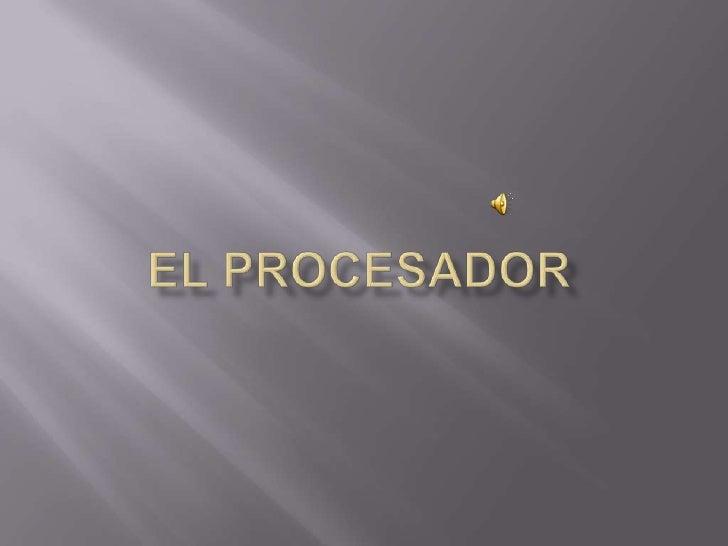 EL PROCESADOR<br />
