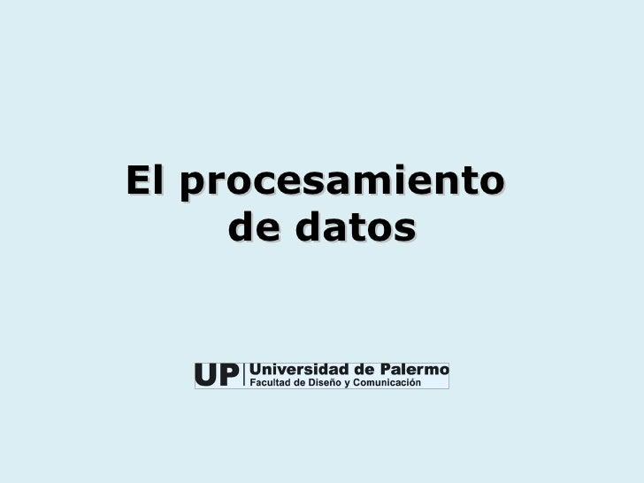 El procesamiento     de datos