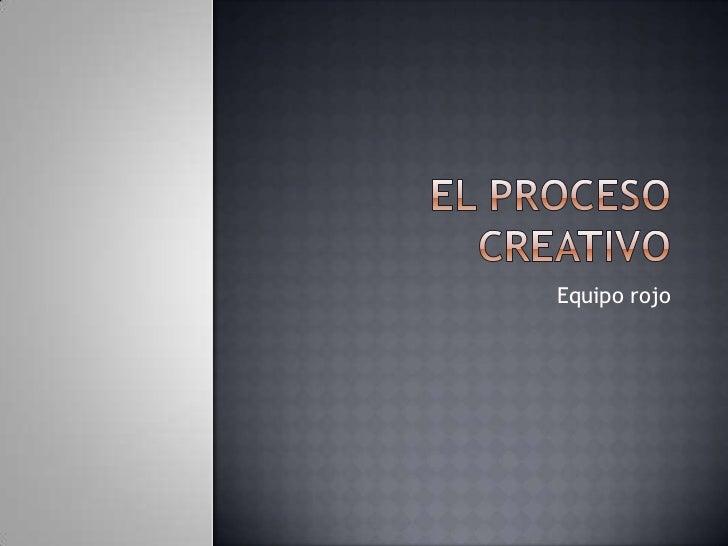 El proceso creativo<br />Equipo rojo<br />