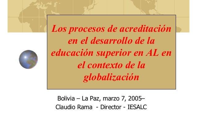 Los procesos de acreditación en el desarrollo de la educación superior en AL en el contexto de la globalización Bolivia – ...