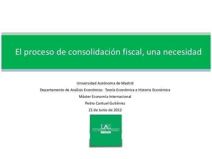 El proceso de consolidación fiscal, una necesidad                          Universidad Autónoma de Madrid      Departament...