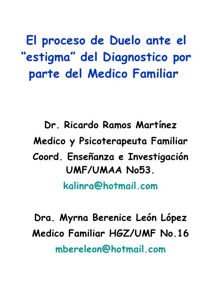 """El proceso de Duelo ante el """"estigma"""" del Diagnostico por parte del Medico Familiar  Dr. Ricardo Ramos Martínez Medico y P..."""