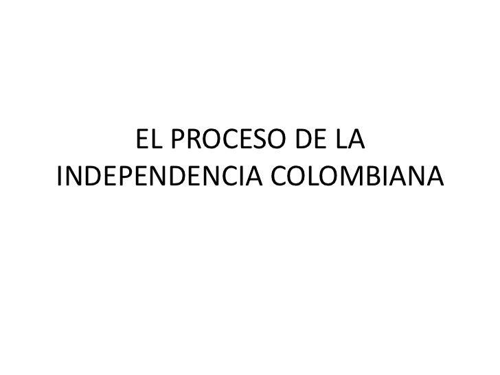 EL PROCESO DE LA INDEPENDENCIA COLOMBIANA<br />