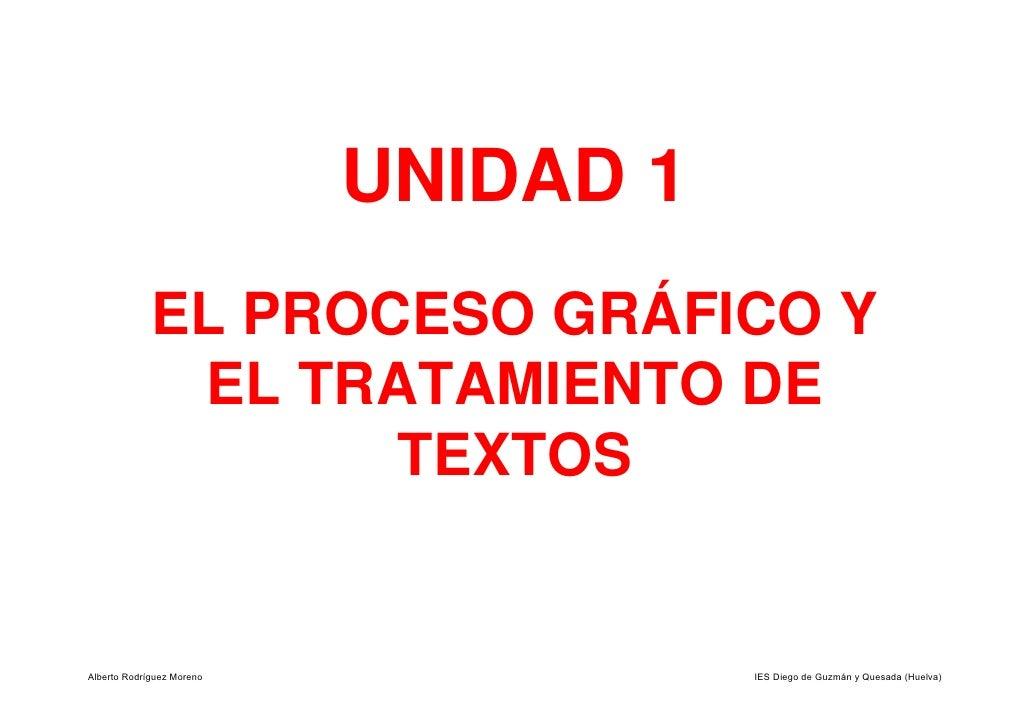 UNIDAD 1              EL PROCESO GRÁFICO Y               EL TRATAMIENTO DE                     TEXTOS   Alberto Rodríguez ...