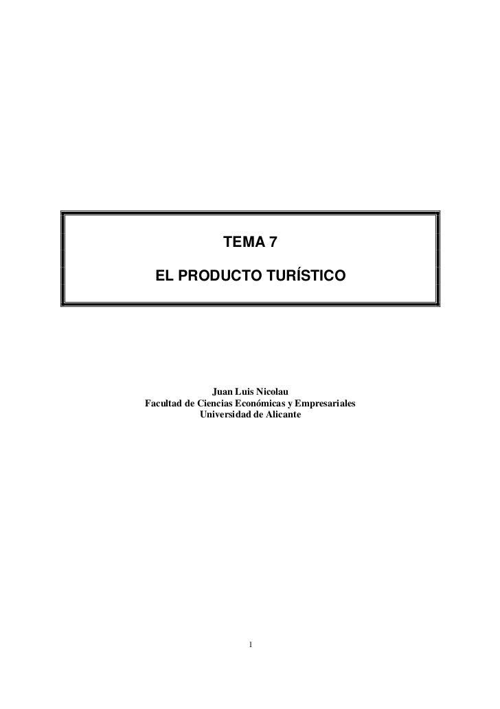 TEMA 7  EL PRODUCTO TURÍSTICO               Juan Luis NicolauFacultad de Ciencias Económicas y Empresariales            Un...