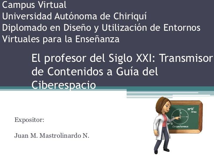 Campus VirtualUniversidad Autónoma de ChiriquíDiplomado en Diseño y Utilización de EntornosVirtuales para la Enseñanza    ...