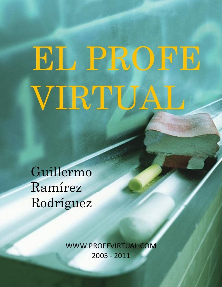 EL PROFEVIRTUALGuillermoRamírezRodríguez     WWW.PROFEVIRTUAL.COM          2005 - 2011
