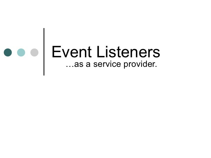 Event Listeners  …as a service provider.