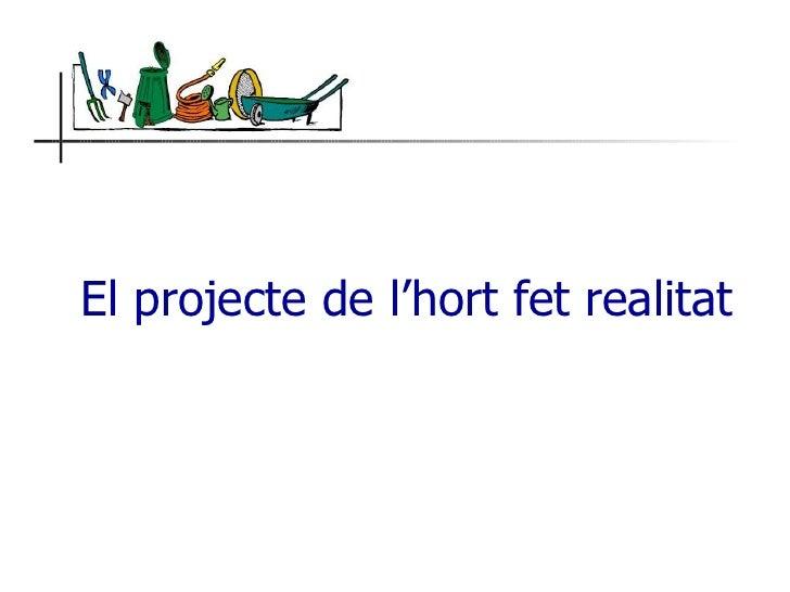 El Projecte De L'Hort Presentació Sant Jordi  http://blocs.xtec.cat/hortnostrallar/