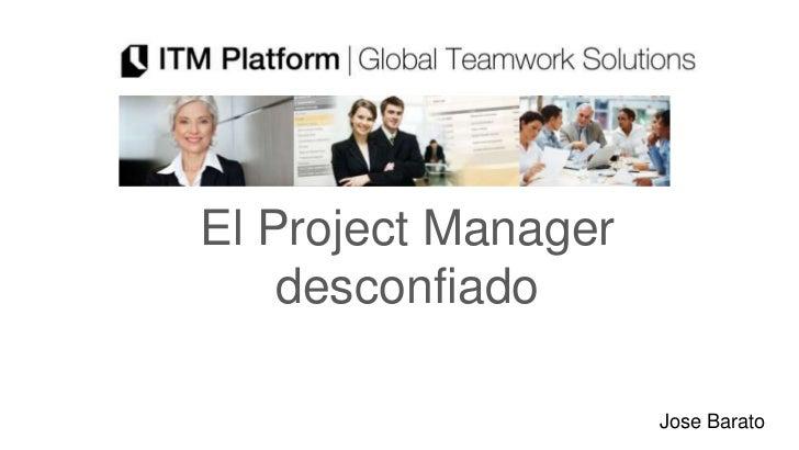 El Project Manager    desconfiado                     Jose Barato