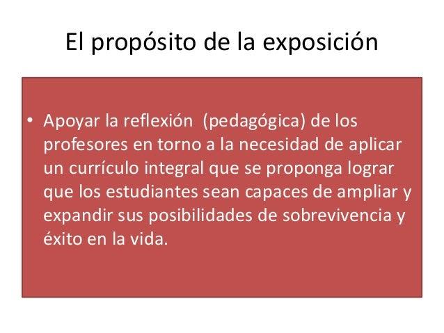 El propósito de la exposición  • Apoyar la reflexión (pedagógica) de los  profesores en torno a la necesidad de aplicar  u...