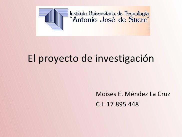 El proyecto de investigación               Moises E. Méndez La Cruz               C.I. 17.895.448