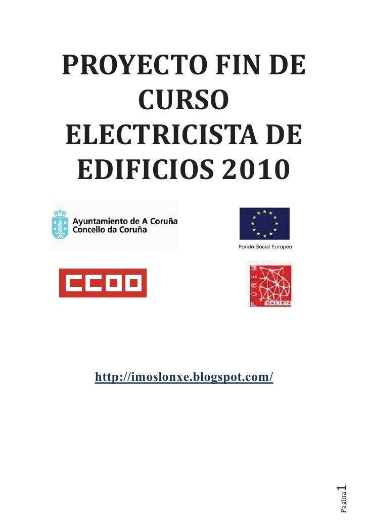 PROYECTO FIN DE      CURSO ELECTRICISTA DE  EDIFICIOS 2010       http://imoslonxe.blogspot.com/                           ...