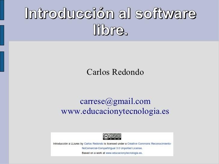 Introducción al software         libre.           Carlos Redondo        carrese@gmail.com     www.educacionytecnologia.es