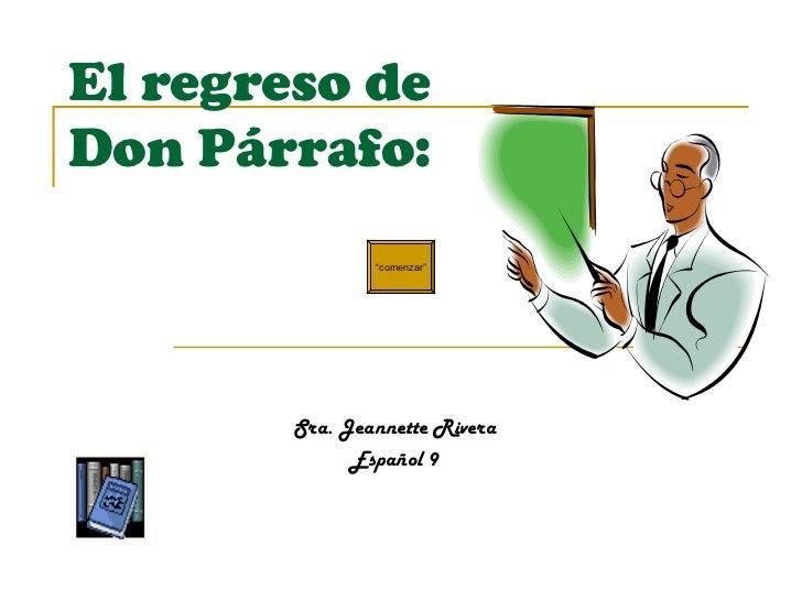 """El regreso de  Don P á rrafo: Sra. Jeannette Rivera Español 9 """" comenzar"""""""