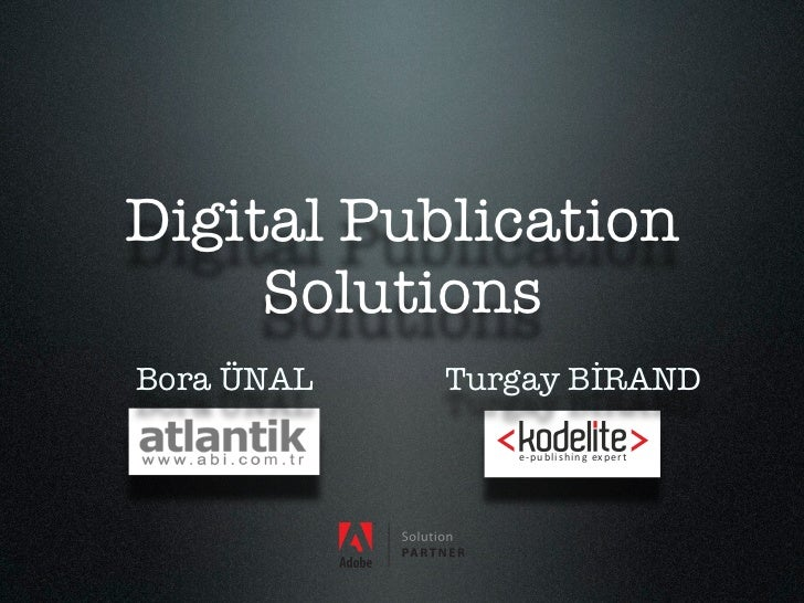 "Digital Publication     SolutionsBora ÜNAL   Turgay BİRAND               ! "" # $ % &  ( )  * + , !- # ! . /"