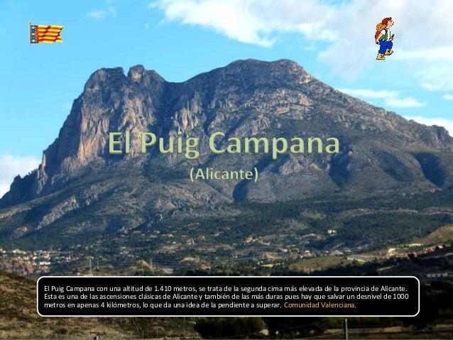 El Puig Campana con una altitud de 1.410 metros, se trata de la segunda cima más elevada de la provincia de Alicante.Esta ...