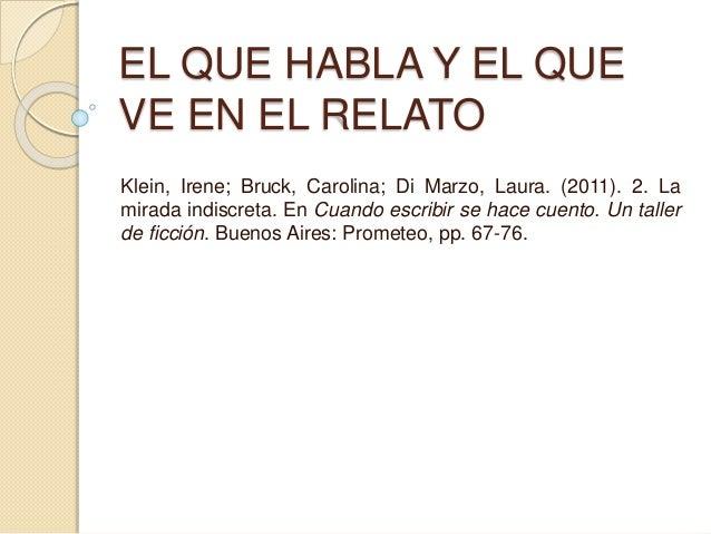 EL QUE HABLA Y EL QUE  VE EN EL RELATO  Klein, Irene; Bruck, Carolina; Di Marzo, Laura. (2011). 2. La  mirada indiscreta. ...