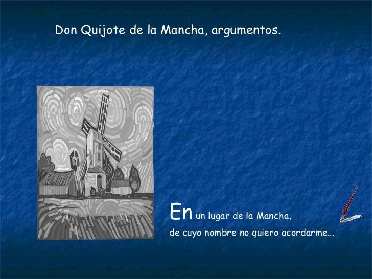 En  un lugar de la Mancha, de cuyo nombre no quiero acordarme... Don Quijote de la Mancha, argumentos.