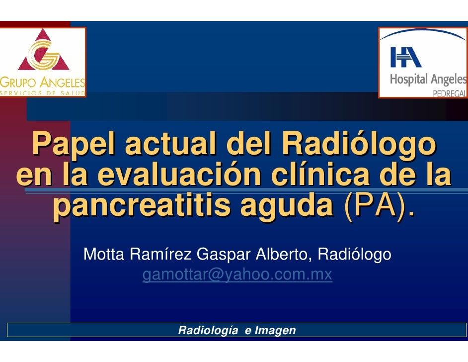 Papel actual del Radiólogo                   Radiólogo en la evaluación clínica de la       evaluación clínica   pancreati...