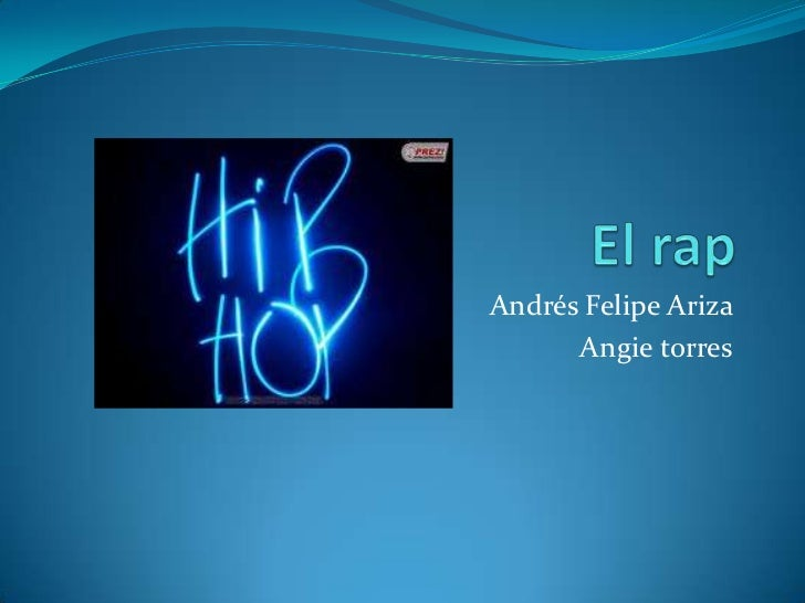 El rap<br />Andrés Felipe Ariza <br />Angie torres<br />