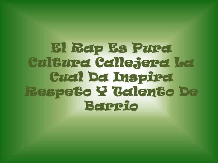El Rap Es Pura Cultura Callejera La Cual Da Inspira Respeto Y Talento De Barrio<br />