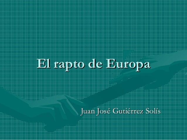 El rapto de Europa      Juan José Gutiérrez Solís