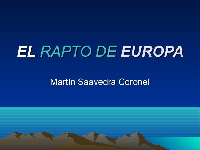 EL RAPTO DE EUROPA   Martín Saavedra Coronel