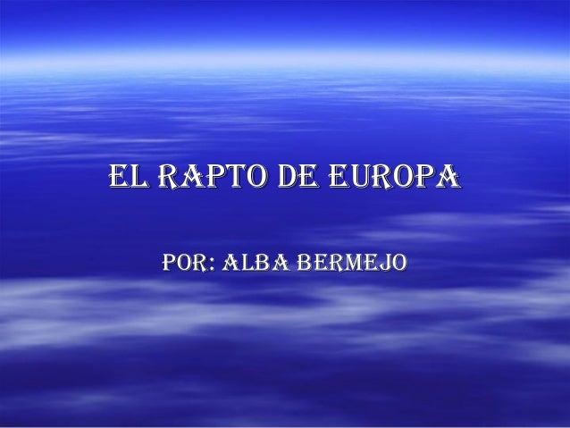 El Rapto dE EuRopa  poR: alba bERmEjo