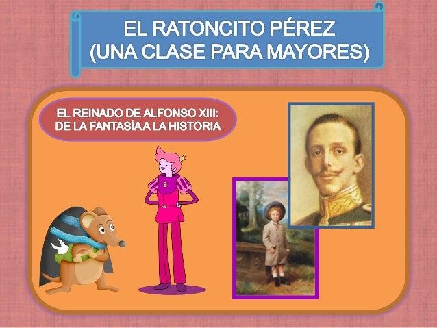 EL RATONCITO PÉREZ (UNA CLASE PARA MAYORES) Os invito a un viaje: vamos a entrar en un cuento y desde él, vamos a intentar...