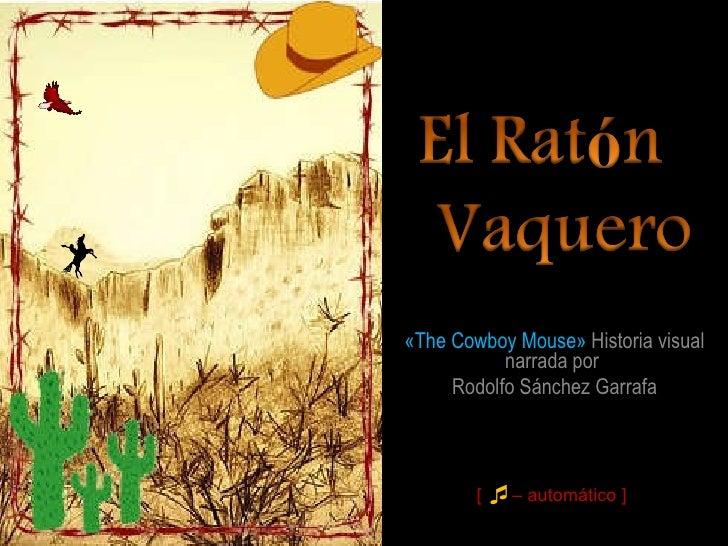 «The Cowboy Mouse»  Historia visual narrada por  Rodolfo Sánchez Garrafa [  – automático ] 