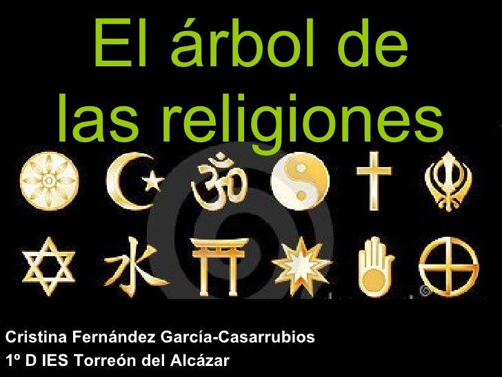 El árbol de las religiones Cristina Fernández García-Casarrubios 1º D IES Torreón del Alcázar