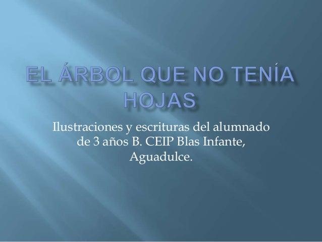 Ilustraciones y escrituras del alumnado     de 3 años B. CEIP Blas Infante,              Aguadulce.