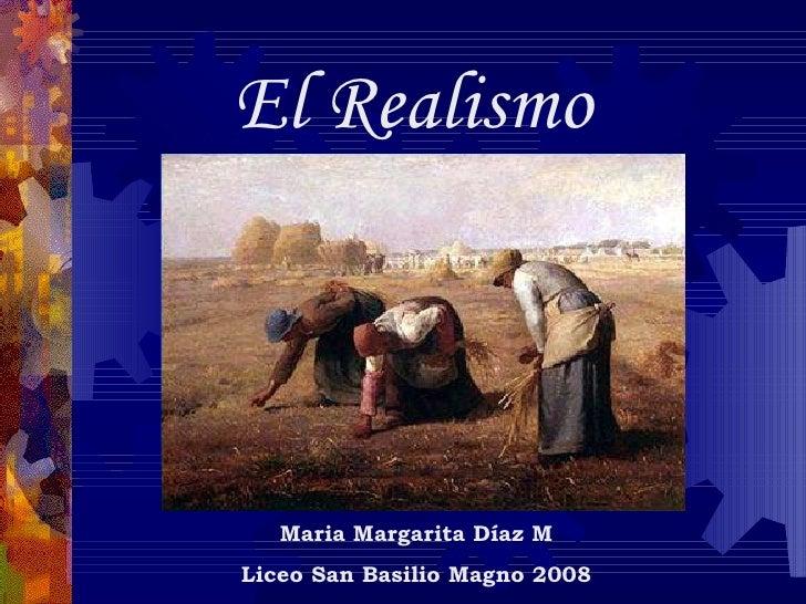 El Realismo Maria Margarita Díaz M Liceo San Basilio Magno 2008