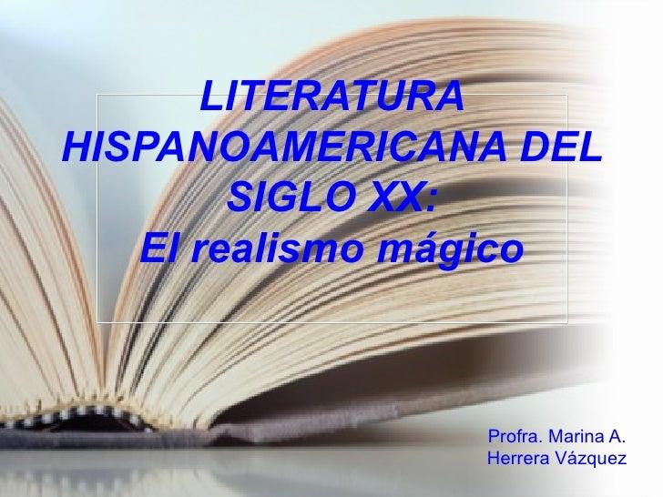 LITERATURAHISPANOAMERICANA DEL        SIGLO XX:   El realismo mágico                Profra. Marina A.                Herre...
