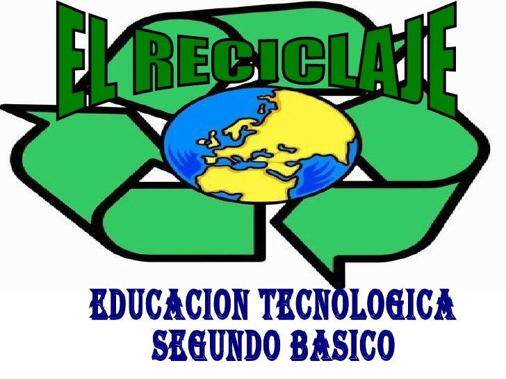 EL RECICLAJE EDUCACION TECNOLOGICA SEGUNDO BASICO