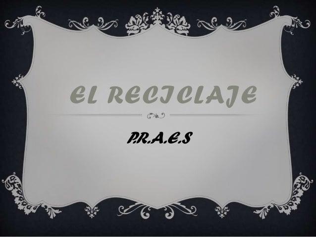 EL RECICLAJE P.R.A.E.S