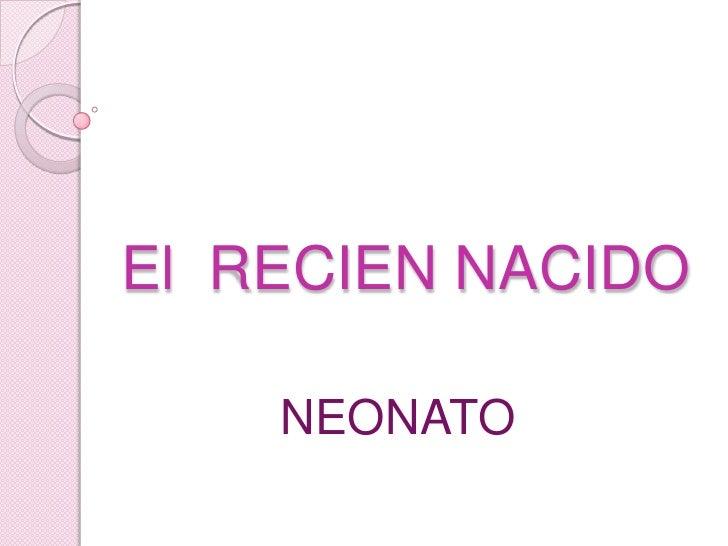 El  RECIEN NACIDO<br />NEONATO<br />