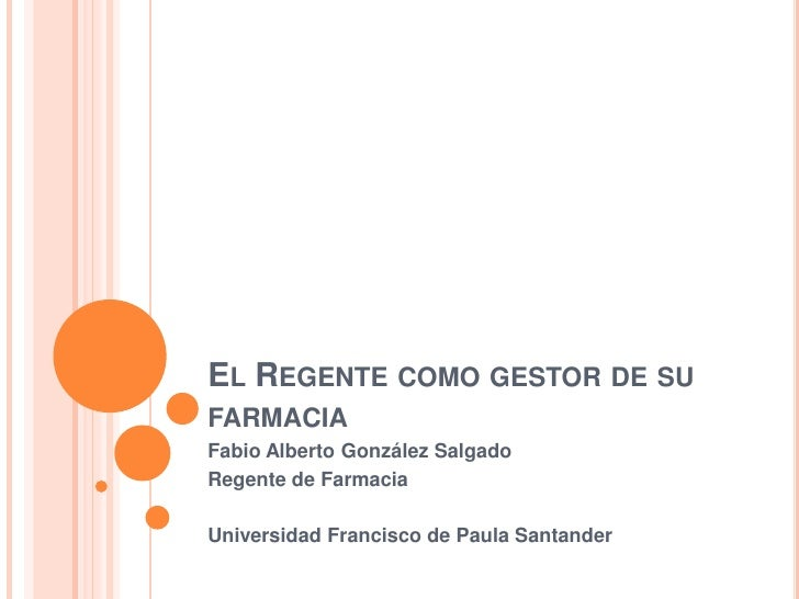 El Regente como gestor de su farmacia<br />Fabio Alberto González Salgado<br />Regente de Farmacia<br />Universidad Franci...