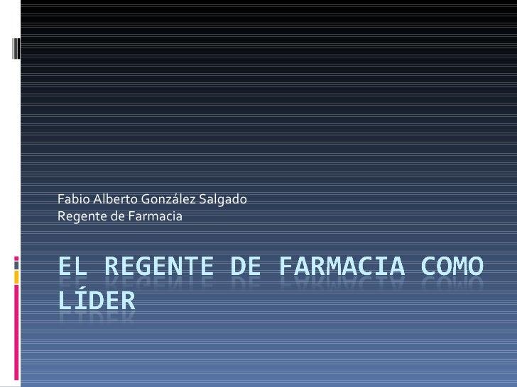 Fabio Alberto González Salgado Regente de Farmacia